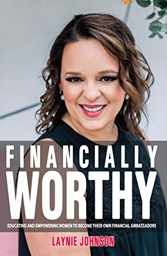 Financially Worthy: Educating and Empowering Women to Become Their Own Financial Ambassadors