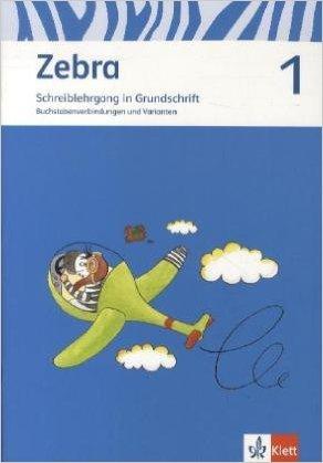 Zebra / Schreiblehrgang in Grundschrift 1. Schuljahr: Neubearbeitung / Buchstabenverbindungen und Varianten ( August 2012 )
