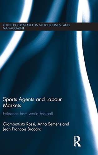 Sports Agents and Labour Markets: Evidence from World Football (Routledge Research in Sport Business and Management, Band 6)