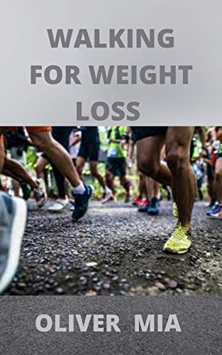 Walking For Weight Loss: A Simple but Honestly Working Guide on How to Lose Weight with Walking