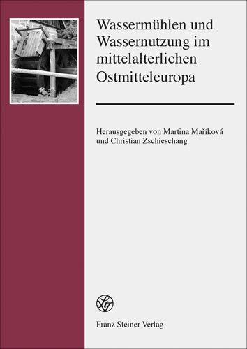 Wassermühlen und Wassernutzung im mittelalterlichen Ostmitteleuropa (Forschungen zur Geschichte und Kultur des östlichen Mitteleuropa)