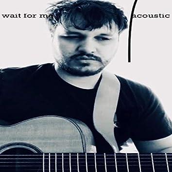 Wait for Me (Acoustic)