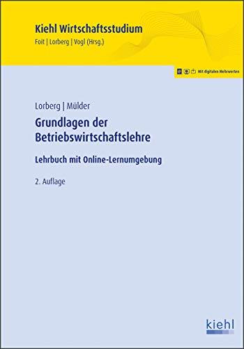 Grundlagen der Betriebswirtschaftslehre: Lehrbuch mit Online-Lernumgebung (Kiehl Wirtschaftsstudium)