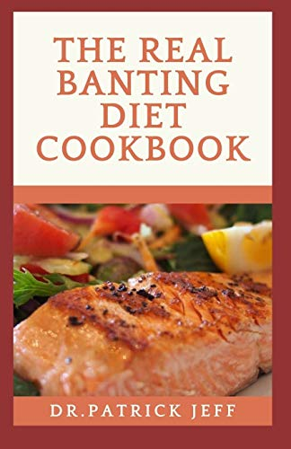 THE REAL BANTING DIET COOKBOOK: Delicious Banting Recipes for feeling good and staying healthy