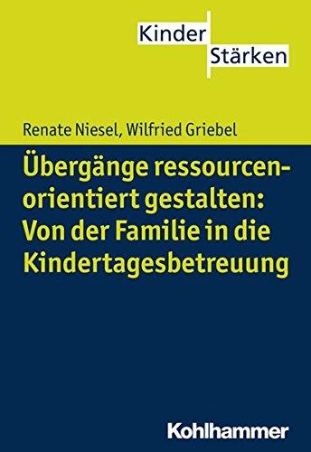 Übergänge ressourcenorientiert gestalten: Von der Familie in die Kindertagesbetreuung (Kinderstarken)