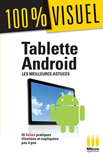Tablette Androïd : Les meilleures astuces 100% Visuel : 86...