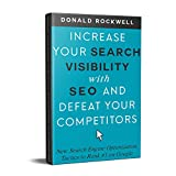 Increase Your Search Visibility with SEO and Defeat Your Competitors: New Search Engine Optimization Tactics to Rank #1 on Google (English Edition)