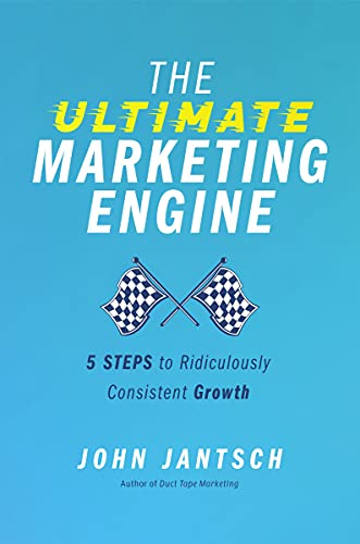 Compare Textbook Prices for The Ultimate Marketing Engine: 5 Steps to Ridiculously Consistent Growth  ISBN 9781400224777 by Jantsch, John