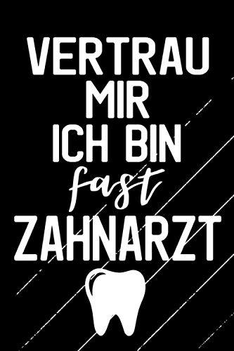 VERTRAU MIR ICH BIN FAST ZAHNARZT: Notizbuch für Zahnmedizin Studentinnen / Zukünftige Zahnärztinnen und Zahnärzte / 120 Seiten / liniert / A5