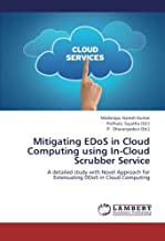 Mitigating EDoS in Cloud Computing using In-Cloud Scrubber Service: A detailed study with Novel Approach for Extenuating DDoS in Cloud Computing