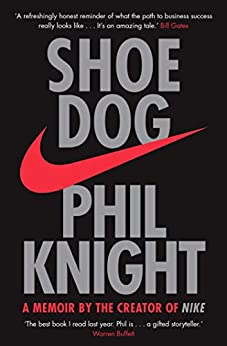 Shoe Dog: A Memoir by the Creator of NIKE by [Phil Knight]
