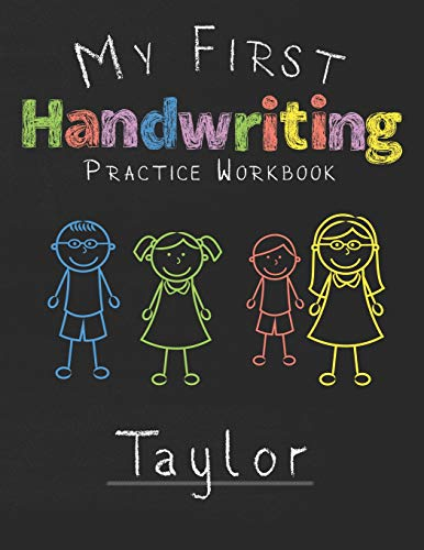 My first Handwriting Practice Workbook Taylor: 8.5x11 Composition Writing Paper Notebook for kids in kindergarten primary school I dashed midline I For Pre-K, K-1,K-2,K-3 I Back To School Gift