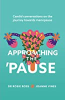 Approaching the Pause: Candid conversations on the journey towards menopause