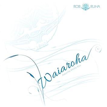 Waiaroha (feat. Maisey Rika)