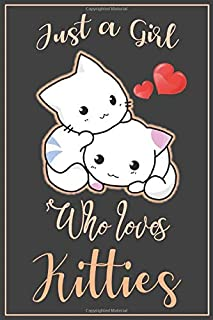 Just A Girl Who Loves Kitties: Journal Gift For Girls Who Love Cats, Notebook For Animal Lovers Especially Kitties, Presen...