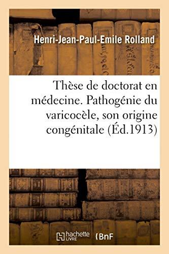 Thèse de doctorat en médecine. Contribution à l'étude de la pathogénie du varicocèle: Son Origine Congénitale (Sciences)