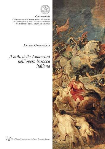 Il mito delle Amazzoni nell'opera barocca italiana (Italian Edition)