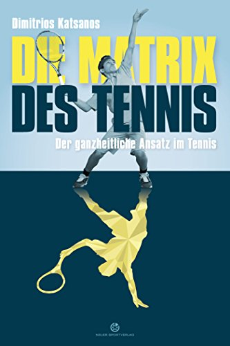 Die Matrix des Tennis: Der ganzheitliche Ansatz im Tennis (German Edition)