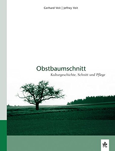 Obstbaumschnitt: Kulturgeschichte, Schnitt und Pflege
