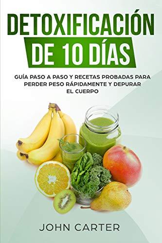 Detoxificación de 10 Días: Guía Paso a Paso y Recetas Probadas Para Perder Peso Rápidamente y Depurar El Cuerpo (10 Day Detox Spanish Version) (Dieta Saludable) (Spanish Edition)