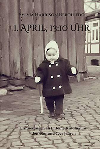 1. April, 13.10 Uhr: Erinnerungen an (m)eine Kindheit in den 60er und 70er Jahren
