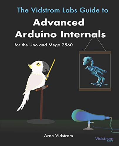 The Vidstrom Labs Guide to Advanced Arduino Internals for the Uno and Mega 2560