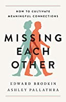 Missing Each Other: How to Cultivate Meaningful Connections