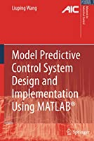 Model Predictive Control System Design and Implementation Using MATLAB® (Advances in Industrial Control)
