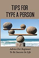 Tips For Type A Person: Advice For Beginner To Be Success In Life: Awaken The Giant Within