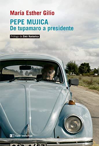 Pepe Mújica: De tupamaro a presidente (CLAVE INTELECTUAL)