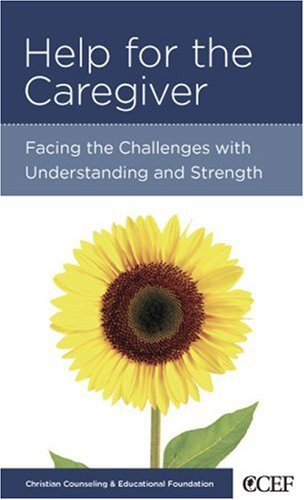 Help for the Caregiver: Facing the Challenges with Understanding and Strength