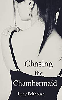 Chasing the Chambermaid: A Contemporary Reverse Harem Romance Novella by [Lucy Felthouse]
