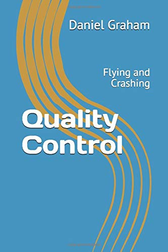 Compare Textbook Prices for Quality Control: Flying and Crashing  ISBN 9798648055452 by Graham, Daniel Wilbur