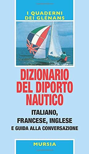 Dizionario del diporto nautico: Italiano, francese, inglese e guida alla conversazione