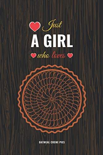 Just A Girl Who Loves Oatmeal Creme Pies: Blank Lined Journal -...