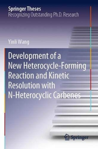 Development of a New Heterocycle-Forming Reaction and Kinetic Resolution with N-Heterocyclic Carbenes (Springer Theses)