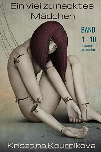 Ein viel zu nacktes Mädchen Band 1-10: Missbrauch - Voyeurismus - Tabu - Exhibitionismus