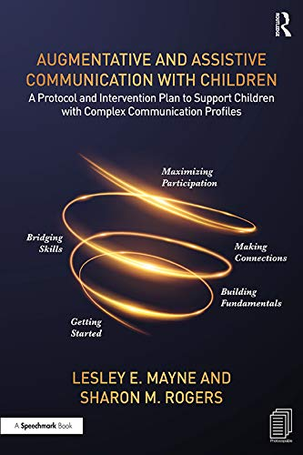 Augmentative and Assistive Communication with Children: A Protocol and Intervention Plan to Support Children with Complex Communication Profiles (English Edition)
