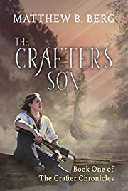 The Crafter's Son: Book One of the Exciting New Coming of Age Epic Fantasy Series, The Crafter Chronicles