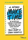 La méthode Make time - 87 tactiques pour combattre les distractions, gagner du temps et se concentrer sur ce qui compte vraimenti