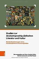 Studien Zur Deutschsprachig-judischen Literatur Und Kultur: Standortbestimmungen Eines Transdisziplinaren Forschungsfeldes (Schriften Des Centrums Fur Judische Studien)