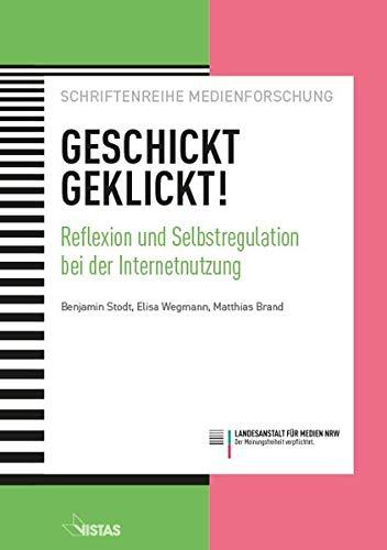 Geschickt geklickt!: Reflexion und Selbstregulation bei der Internetnutzung (Schriftenreihe Medienforschung der LfM)