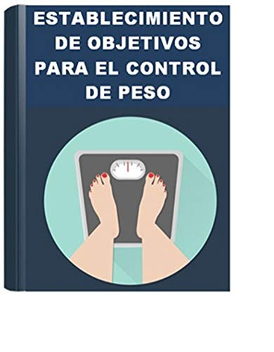 ESTABLECIMIENTO DE OBJETIVOS PARA EL CONTROL DE PESO (Spanish Edition)
