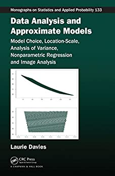 Data Analysis and Approximate Models: Model Choice, Location-Scale, Analysis of Variance, Nonparametric Regression and Image Analysis (Chapman & Hall/CRC ... Probability Book 133) (English Edition) por [Patrick Laurie Davies]