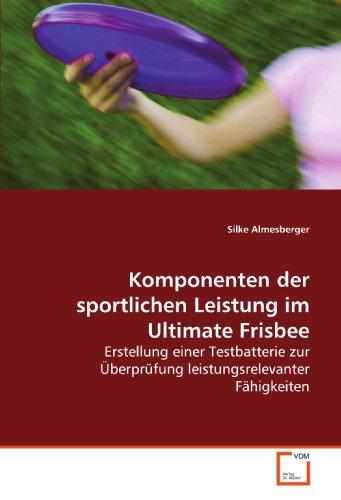 Komponenten der sportlichen Leistung im Ultimate Frisbee: Erstellung einer Testbatterie zur Überprüfung leistungsrelevanter Fähigkeiten