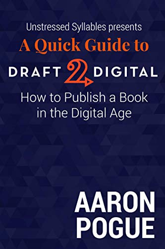 A Quick Guide to Draft2Digital: How to Publish a Book in the Digital Age (Unstressed Syllables Presents)