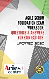 Agile Scrum Foundation Exam Workbook: Questions & Answers for Exin EX0-008: Updated 2020 (English Edition)