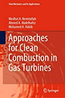 Approaches for Clean Combustion in Gas Turbines (Fluid Mechanics and Its Applications, 122)