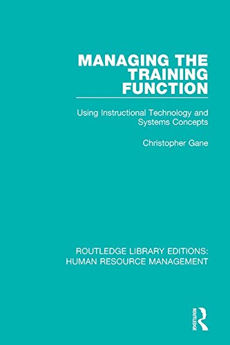 Managing the Training Function: Using Instructional Technology and Systems Concepts (Routledge Library Editions: Human Resource Management)