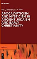 Apocalypticism and Mysticism in Ancient Judaism and Early Christianity (Ekstasis: Religious Experience from Antiquity to the Middle Ages)